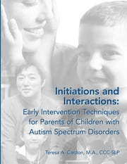 Initiations and Interactions - Early Intervention Techniques for Parents of Children with Autism Spectrum Disorders ebook by Teresa A. Cardon MA, CCC-SLP