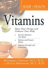 "Your Guide to Health: Vitamins: ""Boost Your Energy and Enhance Your Body"" ebook by M.S. Ternus"
