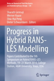 Progress in Hybrid RANS-LES Modelling - Papers Contributed to the 5th Symposium on Hybrid RANS-LES Methods, 19-21 March 2014, College Station, A&M University, Texas, USA ebook by Sharath Girimaji,Werner Haase,Shia-Hui Peng,Dieter Schwamborn