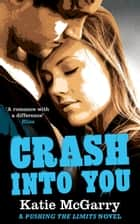Crash into You (A Pushing the Limits Novel) eBook by Katie McGarry