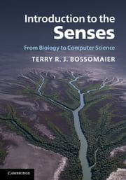 Introduction to the Senses - From Biology to Computer Science ebook by Terry R. J. Bossomaier