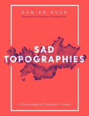 Sad Topographies ebook by Damien Rudd