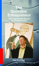 The Quotable Entrepreneur: 365 Inspirational Quotes for Entrepreneurs ebook by Rupert Hart