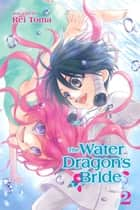 The Water Dragon's Bride, Vol. 2 ebook by Rei Toma