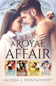 A Royal Affair - 4 Book Box Set/The Defiant Princess/The Irredeemable Prince/The Formidable King/The Irresistible Royal ebook by Alyssa J. Montgomery