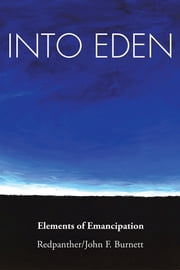 Into Eden - Elements of Emancipation ebook by Redpanther/John F. Burnett