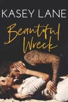 Beautiful Wreck ebook by Kasey Lane