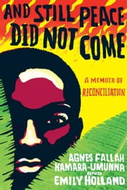 And Still Peace Did Not Come - A Memoir of Reconciliation ebook by Agnes Kamara-Umunna