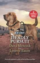 Deadly Pursuit/Seek and Find/Honor and Defend ebook by Dana Mentink, Lynette Eason