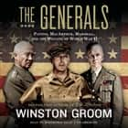 The Generals - Patton, MacArthur, Marshall, and the Winning of World War II livre audio by Winston Groom