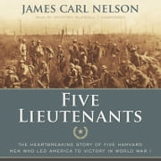 Five Lieutenants - The Heartbreaking Story of Five Harvard Men Who Led America to Victory in World War I audiobook by James Carl Nelson