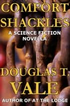 Comfort Shackles ebook by Douglas T. Vale