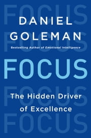 Focus - The Hidden Driver of Excellence ebook by Daniel Goleman