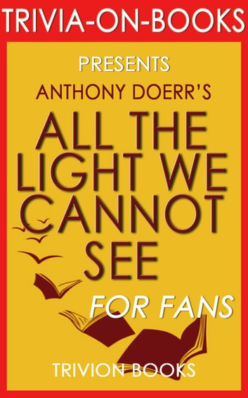 All The Light We Cannot See A Novel By Anthony Doerr Trivia On