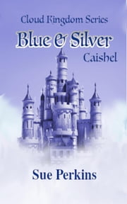 Blue & Silver – Caishel - Cloud Kingdoms, #1 ebook by Sue Perkins