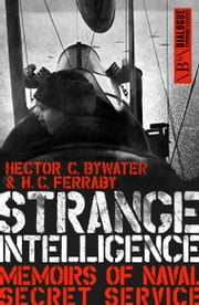 Strange Intelligence - Memoirs of Naval Secret Service ebook by Hector C. Bywater,H. C. Ferraby