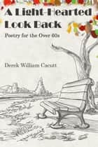 A Light-Hearted Look Back ebook by Derek William Cacutt