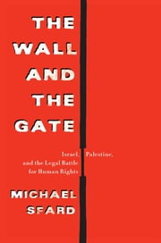 The Wall and the Gate - Israel, Palestine, and the Legal Battle for Human Rights ebook by Michael Sfard