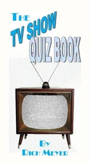 The TV Quiz Book ebook by Rich Meyer