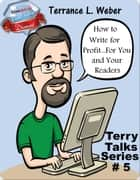 How To Write For Profit...For You and Your Readers ebook by Terrance L. Weber