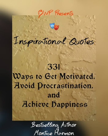 Inspirational Quotes - 331 Ways to Get Motivated, Avoid Procrastination, and Achieve Happiness ebook by Montice Harmon