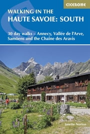 Walking in the Haute Savoie: South - 30 day walks - Annecy, Vallée de l'Arve, Samoëns and the Chaîne des Aravis ebook by Janette Norton, Alan Norton, Pamela Harris