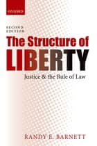 The Structure of Liberty - Justice and the Rule of Law ebook by Randy E. Barnett