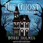 The Ghost Who Came for Christmas audiobook by Bobbi Holmes, Anna J. McIntyre