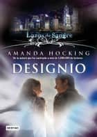 Designio - Lazos de sangre 4 ebook by Amanda Hocking, Isabel Murillo