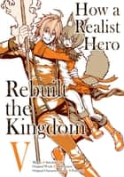 How a Realist Hero Rebuilt the Kingdom (Manga) Volume 5 ebook by Dojyomaru, Satoshi Ueda, Sean McCann