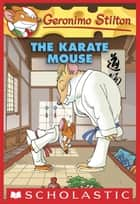 Geronimo Stilton #40: Karate Mouse ebook by