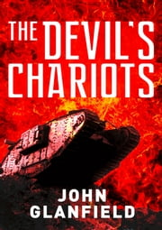 The Devil?s Chariots - The origins and secret battles of tanks in the First World War ebook by John Glanfield