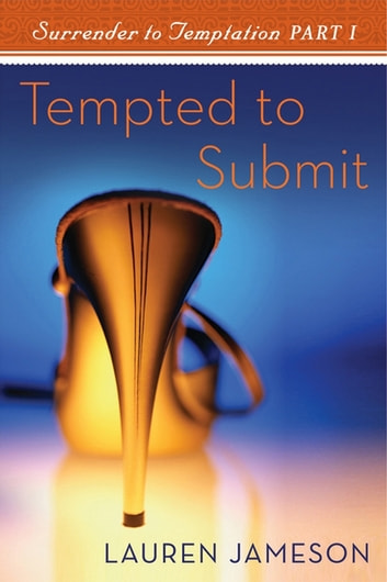 Tempted To Submit: Surrender to Temptation Part 1 - Surrender to Temptation Part 1 ebook by Lauren Jameson