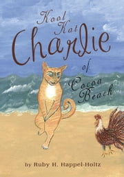 Kool Kat Charlie of Cocoa Beach ebook by Ruby H. Happel-Holtz