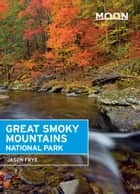Moon Great Smoky Mountains National Park ebook by Jason Frye