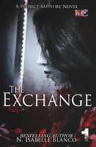 The Exchange Part 1 - Project Sapphire, #1 eBook by N. Isabelle Blanco