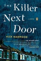 The Killer Next Door - A Novel ebook by Alex Marwood