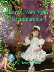Words From Your Grandparents ebook by Henry Arthur