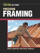 Precision Framing ebook by Rick Arnold, Mike Guertin