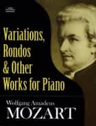 Variations, Rondos and Other Works for Piano ebook by Wolfgang Amadeus Mozart