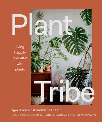 Plant Tribe - Living Happily Ever After with Plants ebook by Igor Josifovic,Judith De Graaff