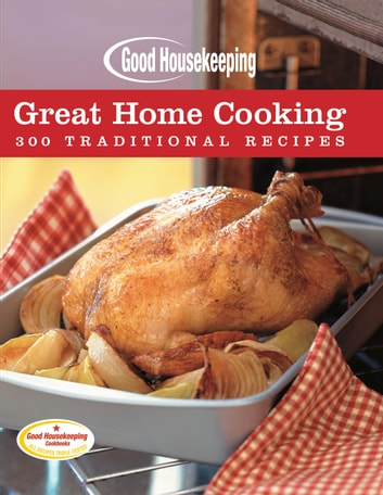 Good Housekeeping Great Home Cooking - 300 Traditional Recipes ebook by Beth Allen