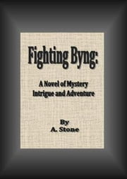 Fighting Byng: A Novel of Mystery Intrigue and Adventure ebook by A. Stone