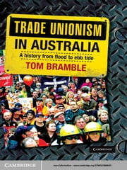 Trade Unionism in Australia - A History from Flood to Ebb Tide ebook by Tom Bramble