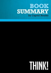 Summary of Think!: Why Crucial Decisions Can't Be Made in the Blink of an Eye - Michael R. LeGault ebook by Capitol Reader