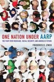 One Nation under AARP - The Fight over Medicare, Social Security, and America's Future ebook by Frederick Lynch