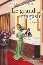 Le grand magasin 02 : L'opulence ebook by Marylène Pion