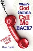 When's God Gonna Call Me Back? ebook by Marge Fenelon