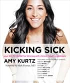 Kicking Sick - Your Go-To Guide for Thriving with Chronic Health Conditions ebook by Amy Kurtz, Mark Hyman