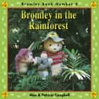Bromley in the Rainforest - The Adventures of Bromley Bear Series - Book 4 ebook by Alan Campbell, Patricia Campbell